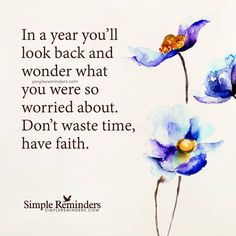 Do not waste time In a year you'll look back and wonder what you were so worried about. Don't waste time, have faith. Amazing Quotes, Great Quotes, Quotes To Live By, Me Quotes, Inspirational Quotes, Fun Qoutes, Motivational Quotes, Have Faith In Yourself, Quotes About Everything