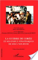La guerre de Corée et ses enjeux stratégiques de 1950 à nos jours -- sous la direction de Pierre Journoud ; avec la collaboration d'Antoine ...