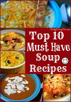 Where are my soup fans? Here are 10 recipes that have been tried by thousands of home cooks and loved by all - Top 10 Must Have Soup Recipes