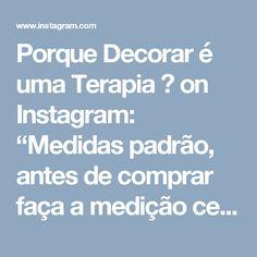 """Porque Decorar é uma Terapia ❤ on Instagram: """"Medidas padrão, antes de comprar faça a medição certinho para não ter erro! #saladecoraterapia"""" • Instagram"""