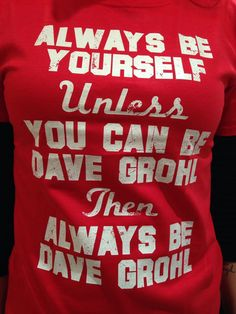 Be Dave Grohl-- I want this.