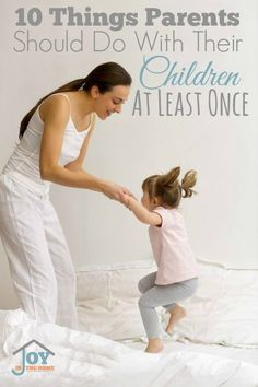 10 Things Parents Should Do With Their Children At Least Once via /joyinthehome/
