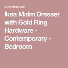 Ikea Malm Dresser with Gold Ring Hardware - Contemporary - Bedroom