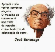 quote by Portuguese writer José Saramago Words Of Wisdom Quotes, Some Quotes, Psychology Facts, Beauty Quotes, I Love Books, Quotations, Literature, Writer, Inspiration Quotes