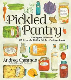 The Pickled Pantry Cookbook - 150 Recipes for Pickles, Relishes, Chutneys & More