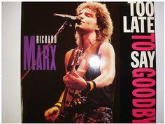 At £4.20  http://www.ebay.co.uk/itm/Richard-Marx-Too-Late-Say-Goodbye-EMI-USA-Records-MT-80-/261106485721