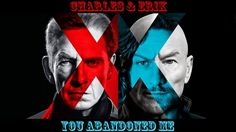 Erik & Charles | You Abandoned Me