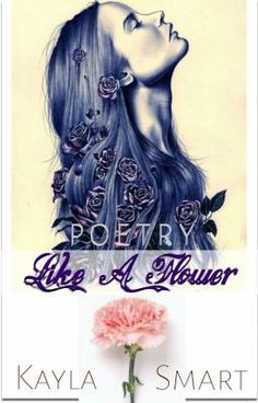 Like A Flower (Poetry Book) - The Dark Woods #wattpad #poetry #poem