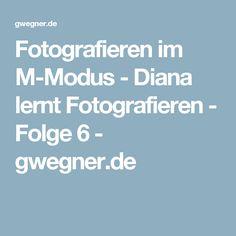 Fotografieren im M-Modus - Diana lernt Fotografieren - Folge 6 - gwegner.de