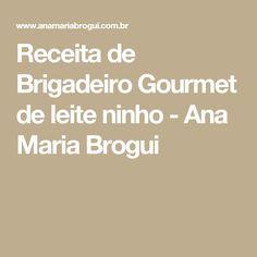 Receita de Brigadeiro Gourmet de leite ninho - Ana Maria Brogui