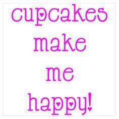 Cupcakes Make Me Happy Poster Cupcake Sayings, More Cupcakes, Make Me Happy, Birthday Cakes, Funny Stuff, Baking, Random, Board, Pretty