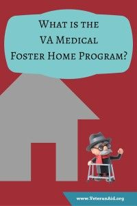 What is the VA Medical Foster Home Program?; VeteranAid.org
