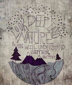 """""""Look deep into nature & you will understand everything better."""" -Albert Einstein   #nature #quotes #outdoors  Get close to nature and your animals.  http://www.sweeneyfeeders.com/all-feeders/"""