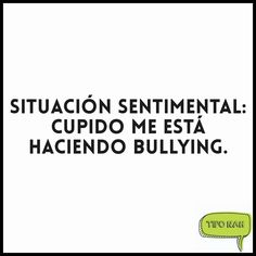Situación sentimental: cupido me está haciendo bullying.  #highlighted #tiponah