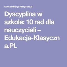Dyscyplina w szkole: 10 rad dla nauczycieli – Edukacja-Klasyczna.PL Languages Online, Speech Therapy, Teacher, Education, Learning, School, Therapy, Literatura, Research