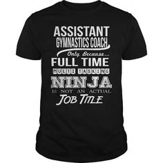 ASSISTANT GYMNASTICS COACH Only Because Full Time Multi Tasking Ninja Is Not An Actual Job Title T Shirts, Hoodies. Get it now ==► https://www.sunfrog.com/LifeStyle/ASSISTANT-GYMNASTICS-COACH-NINJA-Black-Guys.html?57074 $22.99