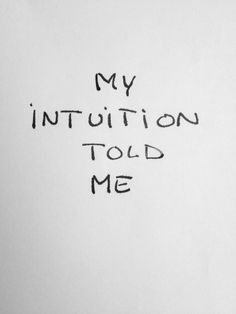 My intuition told me.