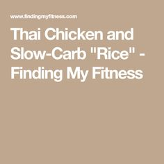 """Thai Chicken and Slow-Carb """"Rice"""" - Finding My Fitness"""