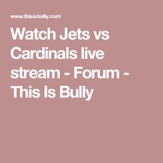 Watch Jets vs Cardinals live stream - Forum - This Is Bully