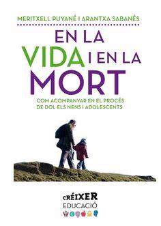 EN LA VIDA I EN LA MORT. Com acompanyar en el procés de dol els nens i adolescents, Meritxell Puyané i Arantxa Sabanés