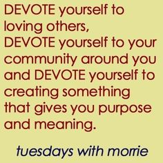 Tuesdays with Morrie. Love this quote and this book!