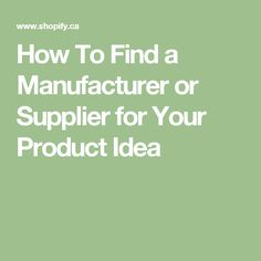How To Find a Manufacturer or Supplier for Your Product Idea