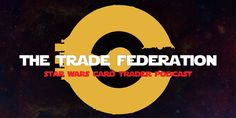 On the cusp of a new era of Star Wars Card Trader, Joe R., Bill, & RetroZapper Dennis Keithly talk Monuments & more on episode 39 of The Trade Federation.
