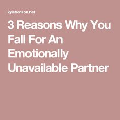 3 Reasons Why You Fall For An Emotionally Unavailable Partner