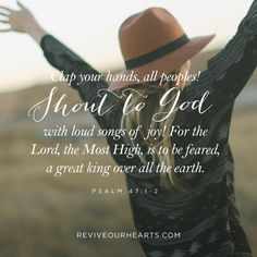 Clap your hands, all peoples! Shout to God with loud songs of joy! For the Lord, the Most High, is to be feared, a great king over all the earth. Daily Scripture, Scripture Verses, Bible Scriptures, Worship Quotes, Praise And Worship, Word Of Faith, Word Of God, Psalm 47, Soul Songs