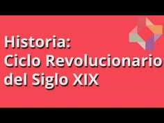 Ciclo Revolucionario del Siglo XIX - Historia - Educatina
