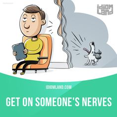 """Get on someone's nerves"" means ""to annoy someone a lot"". Example: Sometimes…"