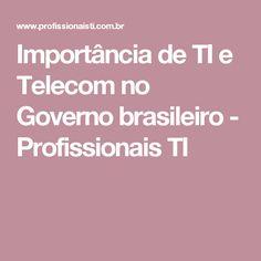 Importância de TI e Telecom no Governo brasileiro - Profissionais TI