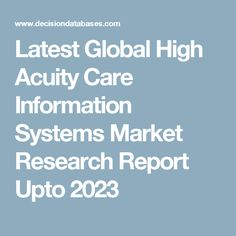 Latest Global High Acuity Care Information Systems Market Research Report Upto 2023