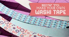 HOW TO: Make Your Own Washi Tape ♥ read tips in the comments too ♥ http://peppermintcreative.com/blog/2013/07/make-your-own-washi-tape/