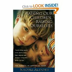 Raising Our Children, Raising Ourselves: Transforming parent-child relationships from reaction and struggle to freedom and joy.