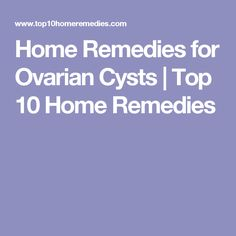 Home Remedies for Ovarian Cysts | Top 10 Home Remedies