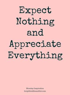 Expect nothing appreciate everything great quotes, me quotes, being gratefu Words Quotes, Me Quotes, Motivational Quotes, Inspirational Quotes, Sayings, Monday Quotes, Life Quotes Love, Great Quotes, Happy Life Quotes To Live By