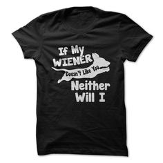 If My Wiener Doesn't Like You Neither Will I T-Shirts, Hoodies. BUY IT NOW ==► Funny Tee Shirts
