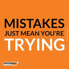 If you aren't making mistakes, it doesn't mean you're perfect, it just means you're not trying.