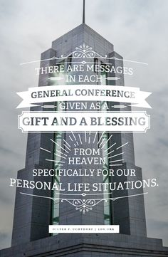 There are messages in each general conference given as a gift and a blessing from heaven specifically for our personal life situations. —Dieter F. Uchtdorf