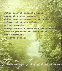 tommy tabermann Poem Quotes, Qoutes, Poems, Life Quotes, Finnish Words, Always Remember, Make Me Happy, Live Life, Falling In Love