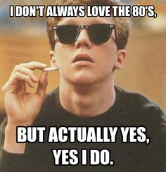 I don't always love the 80's...but actually yes, yes I do #culture #meme #sunglasses #retro