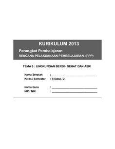 KURIKULUM 2013 Perangkat Pembelajaran RENCANA PELAKSANAAN PEMBELAJARAN (RPP) TEMA 6 : LINGKUNGAN BERSIH SEHAT DAN ASRI Nam...
