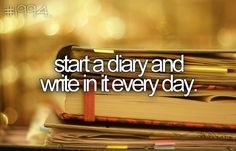 start a diary and write in it every day