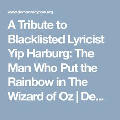 A Tribute to Blacklisted Lyricist Yip Harburg: The Man Who Put the Rainbow in The Wizard of Oz | Democracy Now!