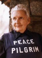 Peace Pilgrim, Mildred Norman Ryder,    July 18, 1908-July 7, 1981  Spiritual Teacher, Non Violence Advocate, Peace Prophet