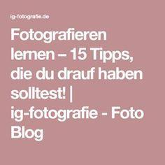 Fotografieren lernen – 15 Tipps, die du drauf haben solltest! | ig-fotografie - Foto Blog