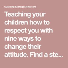 Teaching your children how to respect you with nine ways to change their attitude. Find a step-by-step guide at Empowering Parents.