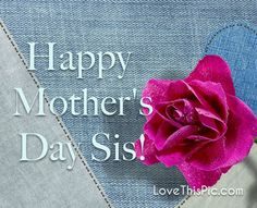 Happy Mother's day sis