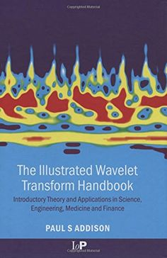 Download free The Illustrated Wavelet Transform Handbook: Introductory Theory and Applications in Science Engineering Medicine and Finance pdf